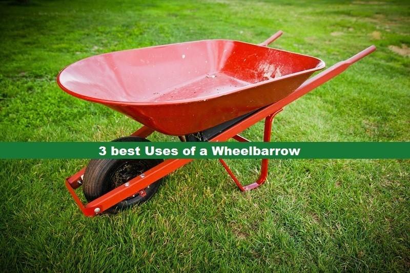 3 best Uses of a Wheelbarrow